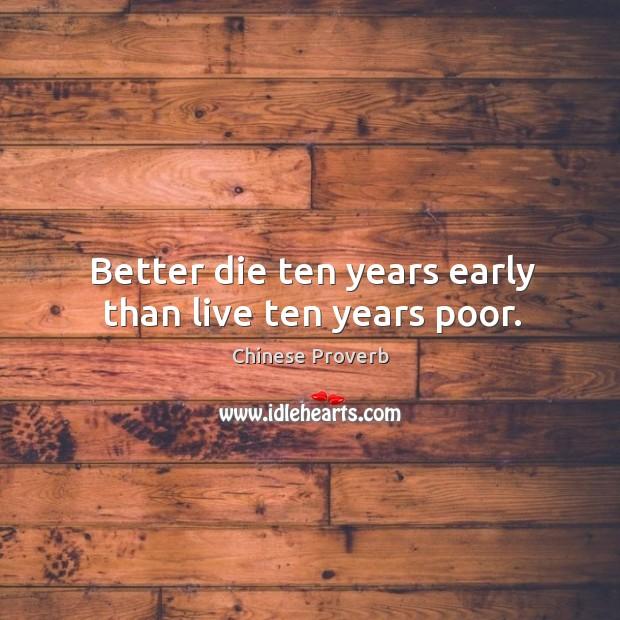 Image, Better die ten years early than live ten years poor.