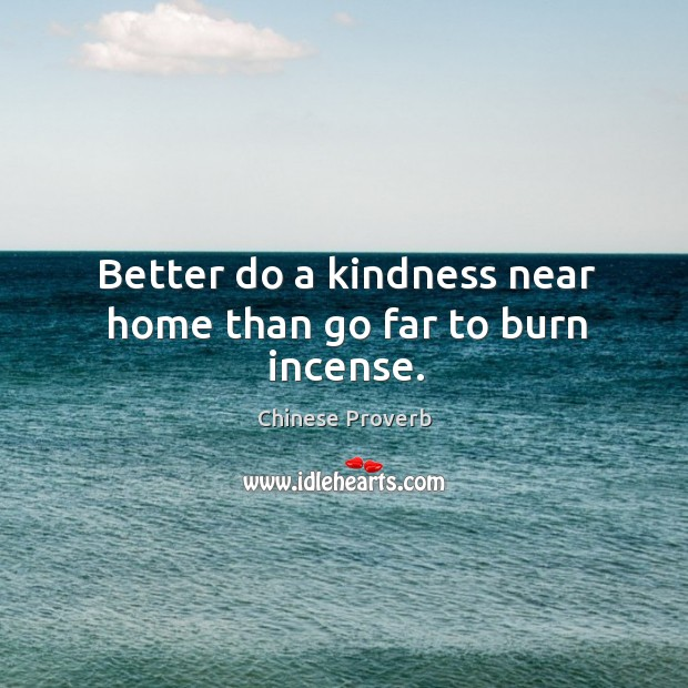 Image, Better do a kindness near home than go far to burn incense.