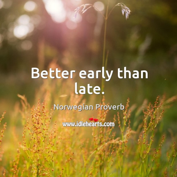 Better early than late. Norwegian Proverbs Image