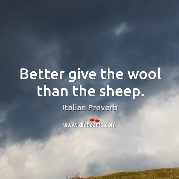 Image, Better give the wool than the sheep.