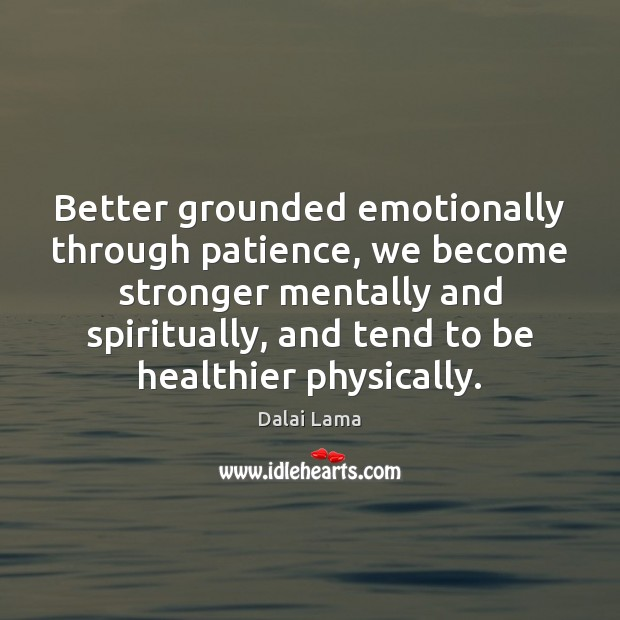 Image, Better grounded emotionally through patience, we become stronger mentally and spiritually, and