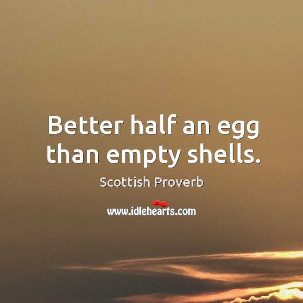 Image, Better half an egg than empty shells.