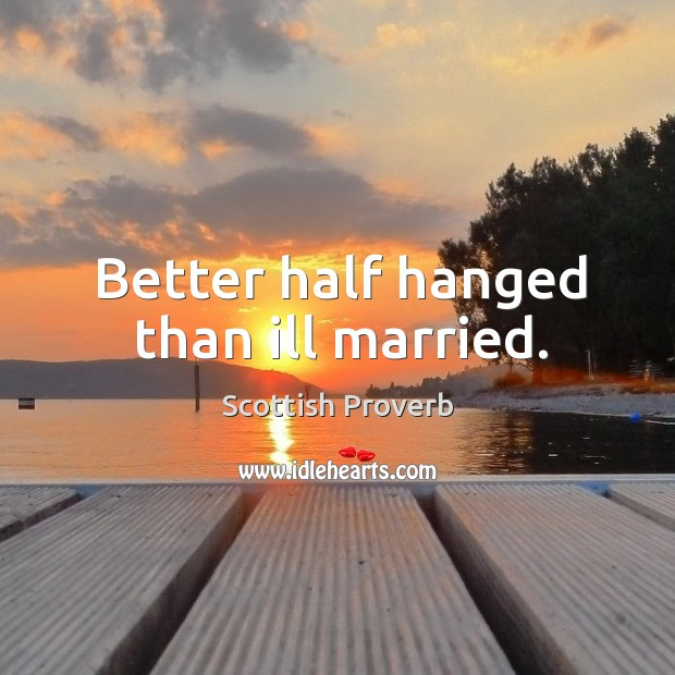 Image, Better half hanged than ill married.