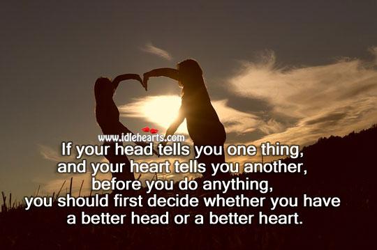 Better Head Or A Better Heart.
