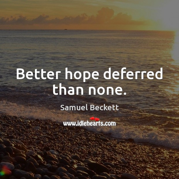 Better hope deferred than none. Image