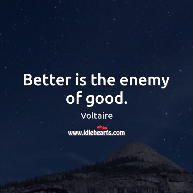 Image, Better is the enemy of good.