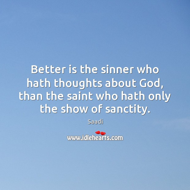 Better is the sinner who hath thoughts about God, than the saint Saadi Picture Quote