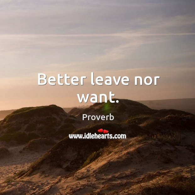 Better leave nor want. Image