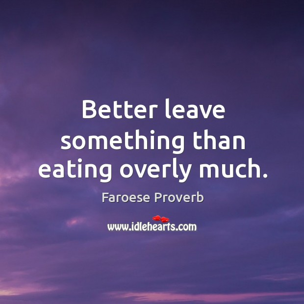 Better leave something than eating overly much. Faroese Proverbs Image