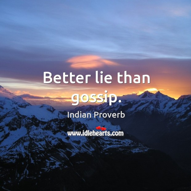 Image about Better lie than gossip.