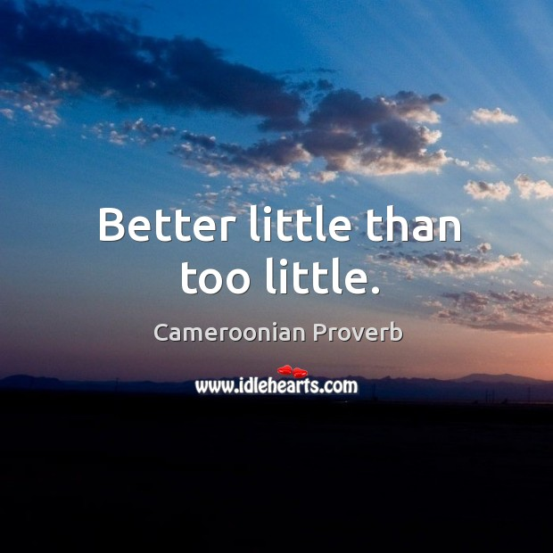 Better little than too little. Cameroonian Proverbs Image