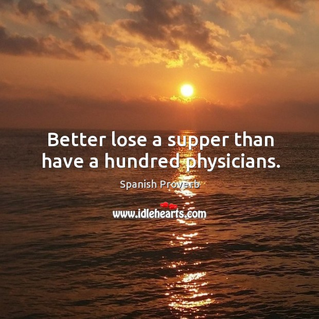 Image, Better lose a supper than have a hundred physicians.