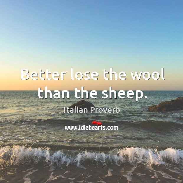 Image, Better lose the wool than the sheep.