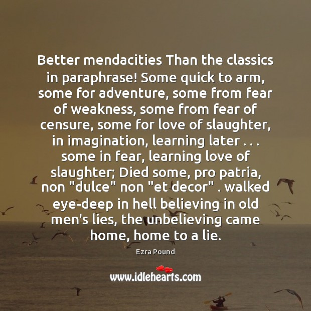 Better mendacities Than the classics in paraphrase! Some quick to arm, some Ezra Pound Picture Quote