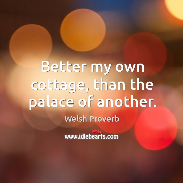 Image, Better my own cottage, than the palace of another.