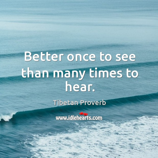 Better once to see than many times to hear. Tibetan Proverbs Image