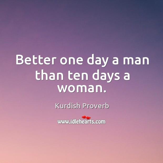 Better one day a man than ten days a woman. Kurdish Proverbs Image