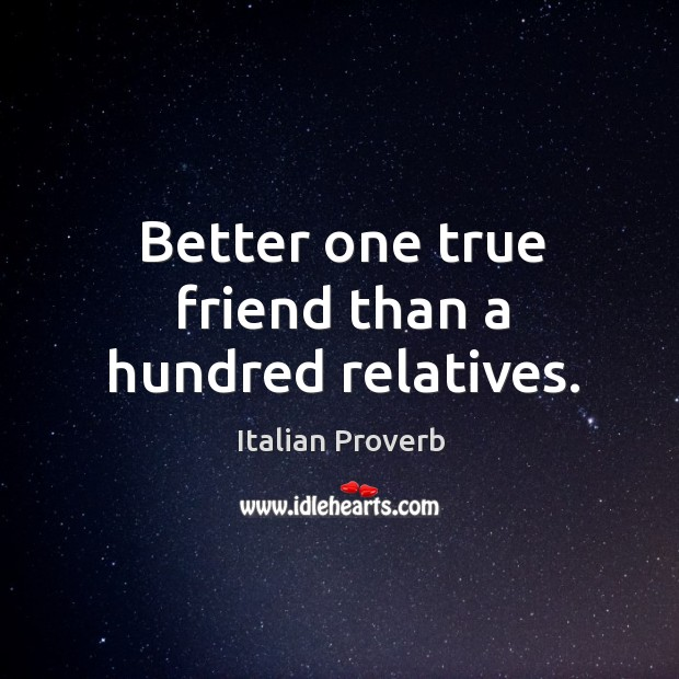Image, Better one true friend than a hundred relatives.