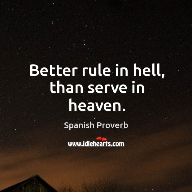 Image, Better rule in hell, than serve in heaven.