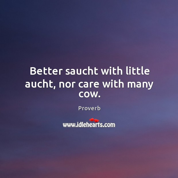 Better saucht with little aucht, nor care with many cow. Image