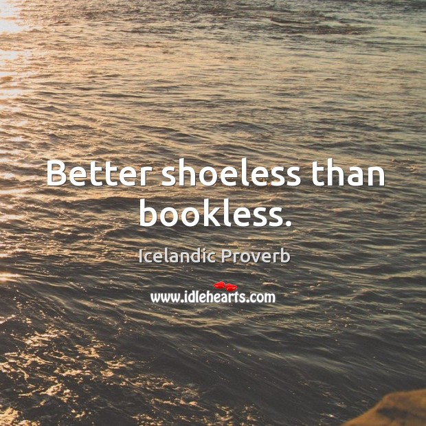 Better shoeless than bookless. Icelandic Proverbs Image