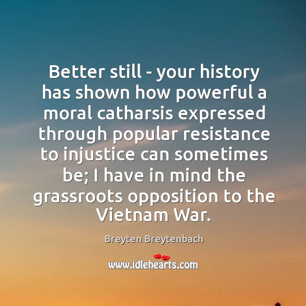 Image, Better still – your history has shown how powerful a moral catharsis