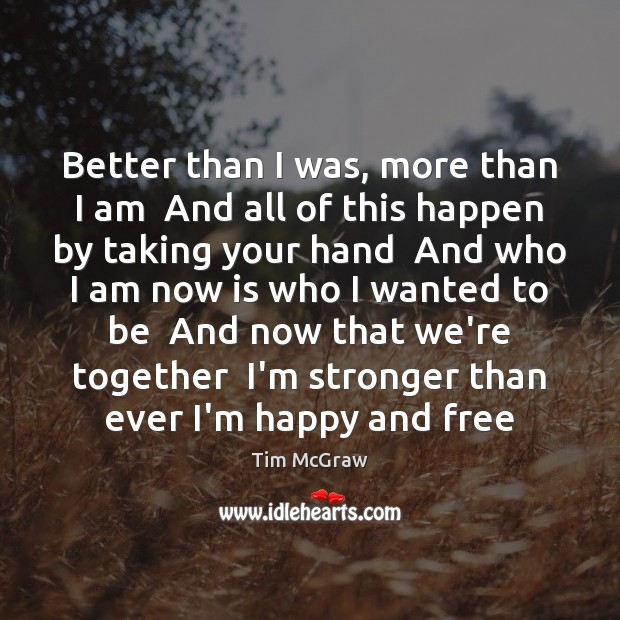 Better than I was, more than I am  And all of this Tim McGraw Picture Quote