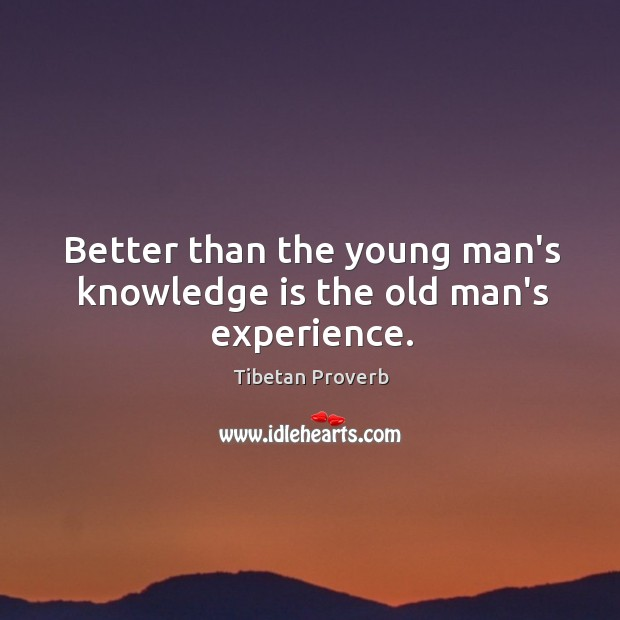 Better than the young man's knowledge is the old man's experience. Tibetan Proverbs Image
