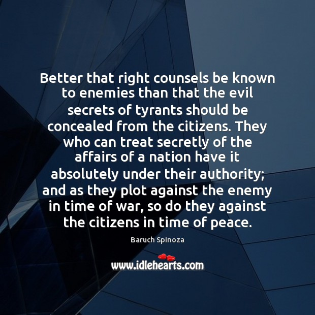 Better that right counsels be known to enemies than that the evil Image