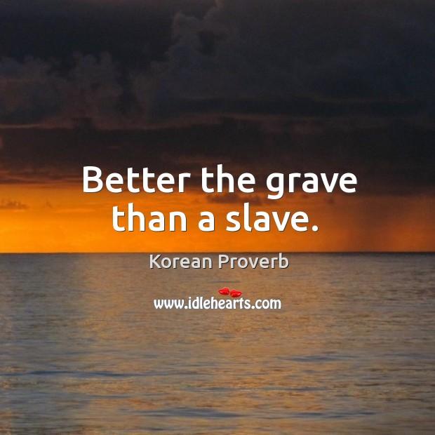 Better the grave than a slave. Korean Proverbs Image