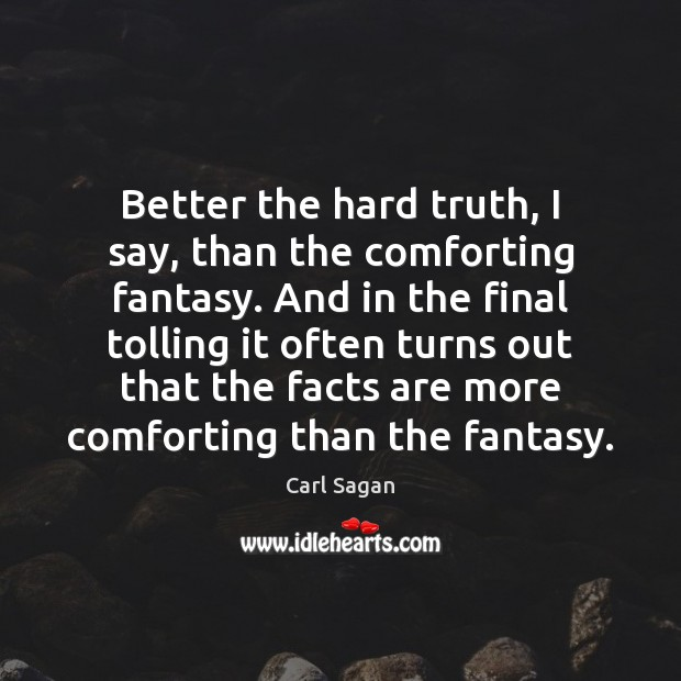 Better the hard truth, I say, than the comforting fantasy. And in Image