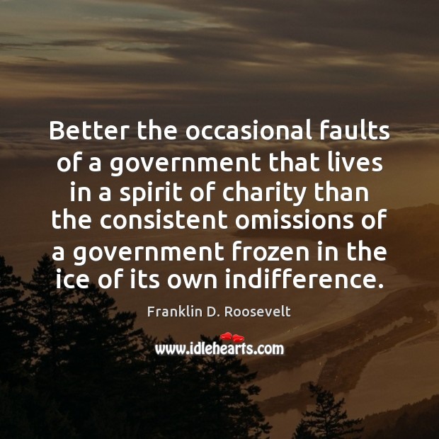 Better the occasional faults of a government that lives in a spirit Image
