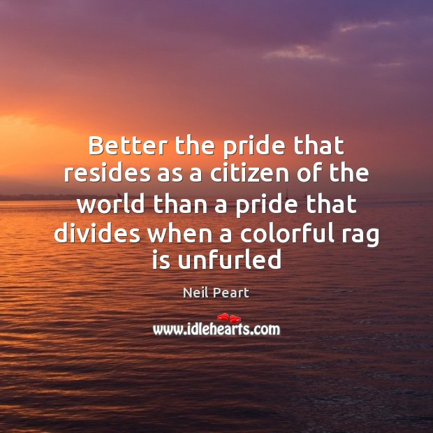 Better the pride that resides as a citizen of the world than Image