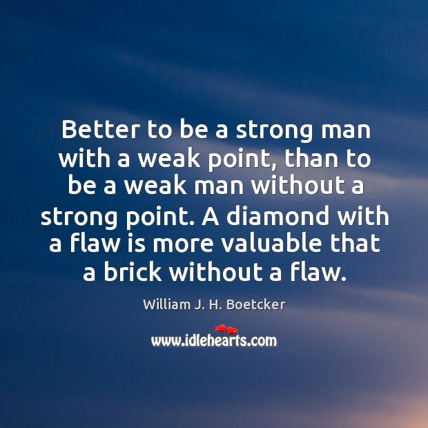Better to be a strong man with a weak point Image
