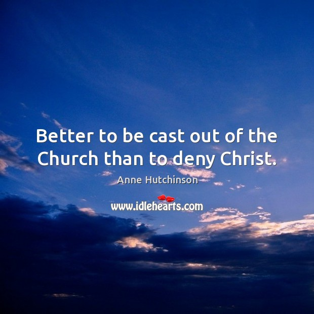 Better to be cast out of the Church than to deny Christ. Image