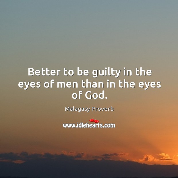 Image, Better to be guilty in the eyes of men than in the eyes of God.