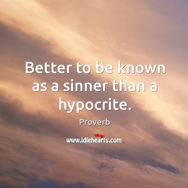 Better to be known as a sinner than a hypocrite. Image