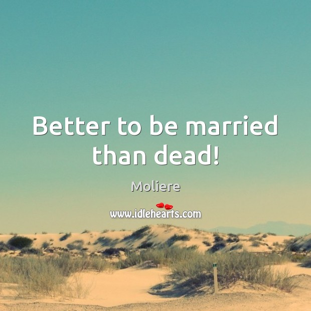 Better to be married than dead! Image