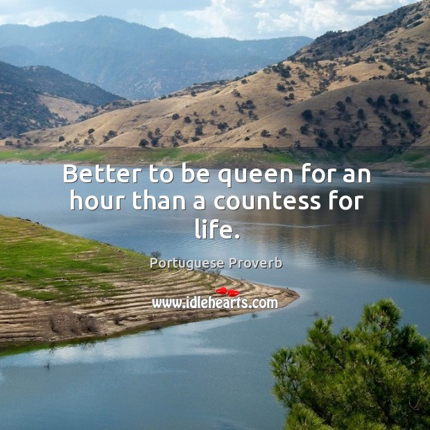 Better to be queen for an hour than a countess for life. Image