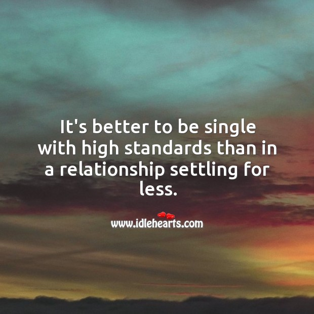 Image, Better to be single with high standards than in a relationship settling for less.
