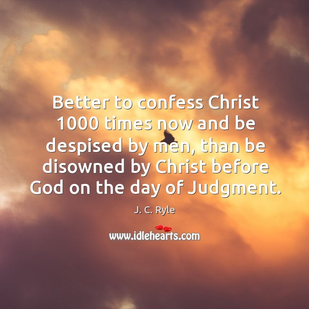 Better to confess Christ 1000 times now and be despised by men, than Image