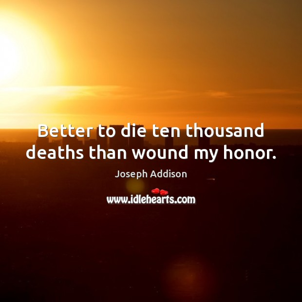 Better to die ten thousand deaths than wound my honor. Image