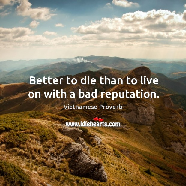 Better to die than to live on with a bad reputation. Vietnamese Proverbs Image