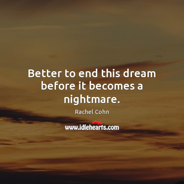 Better to end this dream before it becomes a nightmare. Image