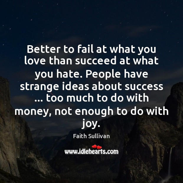 Better to fail at what you love than succeed at what you Faith Sullivan Picture Quote