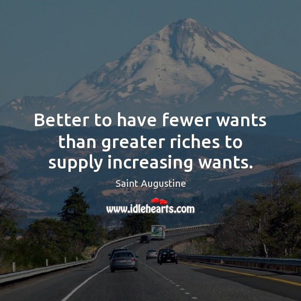 Image, Better to have fewer wants than greater riches to supply increasing wants.