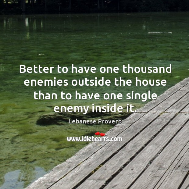 Better to have one thousand enemies outside the house Lebanese Proverbs Image