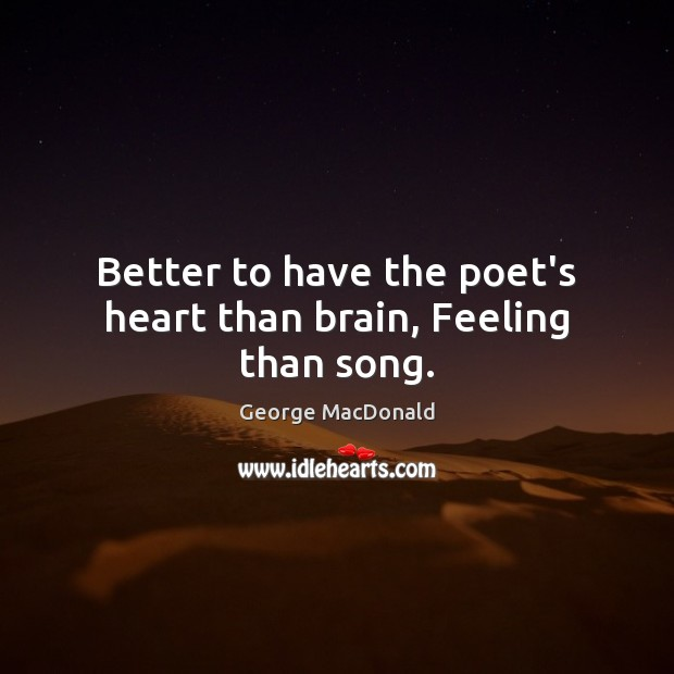 Better to have the poet's heart than brain, Feeling than song. Image