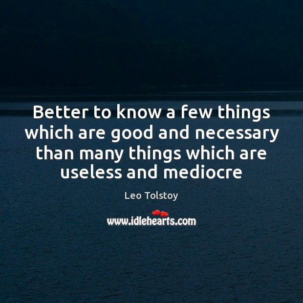 Better to know a few things which are good and necessary than Leo Tolstoy Picture Quote