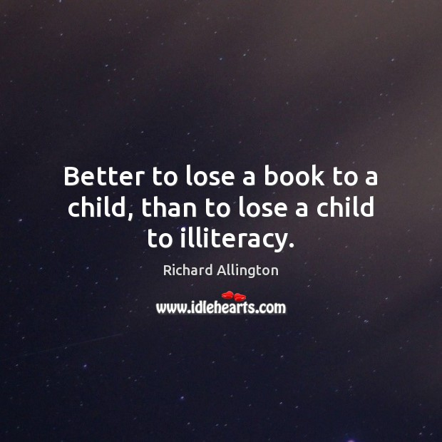 Better to lose a book to a child, than to lose a child to illiteracy. Image